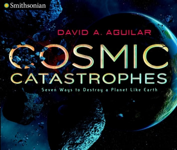 Cosmic Catastrophes - Seven Ways to Destroy a Planet Like Earth ebook by David A. Aguilar