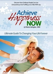 Achieve Happiness Now ebook by Victoria Gallagher