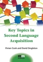 Key Topics in Second Language Acquisition ebook by Prof. Vivian Cook, Prof. David Singleton