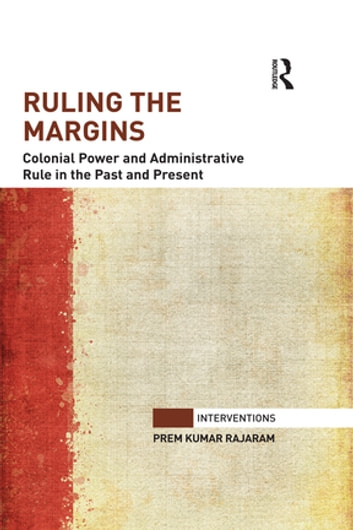 Ruling the Margins - Colonial Power and Administrative Rule in the Past and Present ebook by Prem Kumar Rajaram