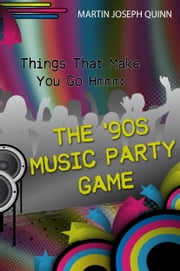 Things That Make You Go Hmmm: The '90s Music Party Game ebook by Martin Joseph Quinn