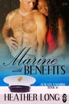 Marine with Benefits ebook by Heather Long