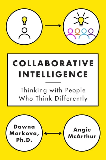 Collaborative Intelligence - Thinking with People Who Think Differently ebook by Dawna Markova,Angie McArthur