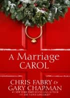 A Marriage Carol ebook by Chris Fabry,Gary D Chapman