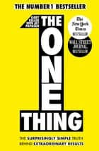 The One Thing - The Surprisingly Simple Truth Behind Extraordinary Results: Achieve your goals with one of the world's bestselling success books ebook by
