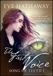 The First Voice: Song of Teeth 1 ebook by Eve Hathaway