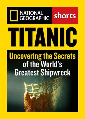 Titanic - Uncovering the Secrets of the World's Greatest Shipwreck ebook by National Geographic