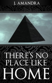 There's No Place Like Home ebook by J Amandra