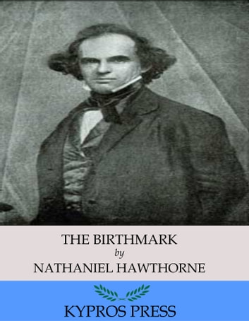 the birthmark by nathaniel hawthorne The birthmark is a romantic story written by american author nathaniel hawthorne below given is a custom written summary sample of this book.