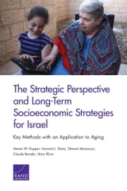 The Strategic Perspective and Long-Term Socioeconomic Strategies for Israel - Key Methods with an Application to Aging ebook by Steven W. Popper,Howard J. Shatz,Shmuel Abramzon,Claude Berrebi,Shira Efron