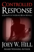 Controlled Response - A Knights of the Board Room Standalone ebook by Joey W. Hill