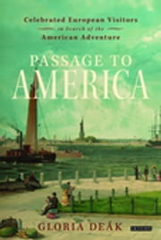 Passage to America - Celebrated European Visitors in Search of the American Adventure ebook by Gloria Deák