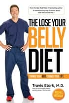 The Lose Your Belly Diet - Change Your Gut, Change Your Life ebook by Travis Stork, MD