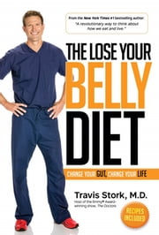 The Lose Your Belly Diet - Change Your Gut, Change Your Life ebook by Kobo.Web.Store.Products.Fields.ContributorFieldViewModel