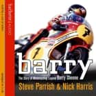 Barry - The Story of Motorcycling Legend, Barry Sheene Áudiolivro by Steve Parrish, Nick Harris