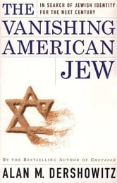 The Vanishing American Jew - In Search of Jewish Identity for the Next Century ebook by Alan M. Dershowitz
