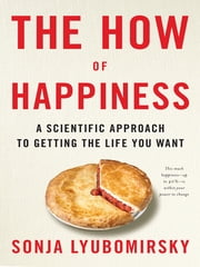 The How of Happiness - A New Approach to Getting the Life You Want ebook by Sonja Lyubomirsky