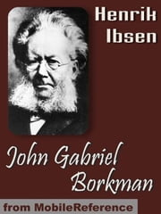 John Gabriel Borkman (Mobi Classics) ebook by Henrik Ibsen,William Archer (Translator)