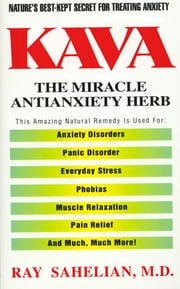Kava - The Miracle Antianxiety Herb ebook by Ray Sahelian