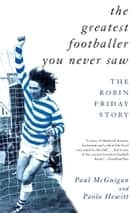 The Greatest Footballer You Never Saw ebook by Paolo Hewitt,Paul McGuigan