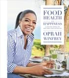Food, Health, and Happiness eBook por Oprah Winfrey