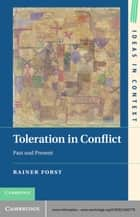 Toleration in Conflict - Past and Present ebook by Rainer Forst