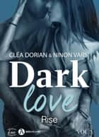 Dark Love 3 - Rise eBook by Cléa Dorian, Ninon Vars