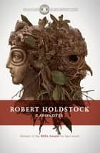 Lavondyss eBook by Robert Holdstock