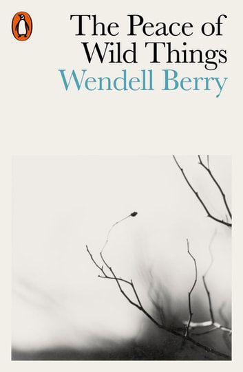 The Peace of Wild Things - And Other Poems ebook by Wendell Berry