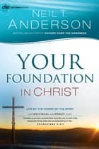 Your Foundation in Christ (Victory Series Book #3) ebook by Neil T. Anderson
