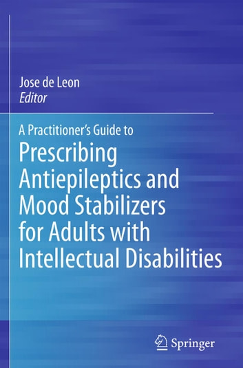 A Practitioner's Guide to Prescribing Antiepileptics and Mood Stabilizers for Adults with Intellectual Disabilities ebook by