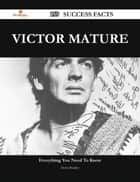 Victor Mature 159 Success Facts - Everything you need to know about Victor Mature ebook by Doris Bradley