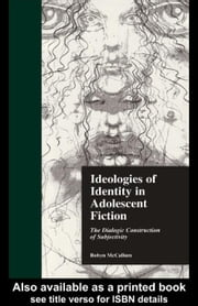 Ideologies of Identity in Adolescent Fiction ebook by McCallum, Robyn