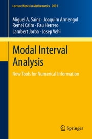 Modal Interval Analysis - New Tools for Numerical Information ebook by Miguel A. Sainz,Joaquim Armengol,Remei Calm,Pau Herrero,Lambert Jorba,Josep Vehi