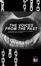 The Voices From The Past – Hundreds of Testimonies by Former Slaves In One Volume - The Story of Their Life – Interviews with People from Alabama, Arkansas, Florida, Georgia, Indiana, Kansas, Kentucky, Mississippi, Ohio, Oklahoma, South Carolina, Tennessee, Texas, Virginia... ebook by Work Projects Administration