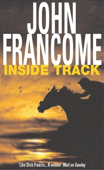 Inside Track - Blackmail and murder in an unputdownable racing thriller ebook by John Francome
