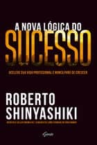 A nova lógica do sucesso ebook by Roberto Shinyashiki