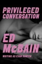 Privileged Conversation ebook by Ed McBain