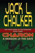 Charon: A Dragon at the Gate - The Four Lords of the Diamond, #3 ebook by Jack L. Chalker