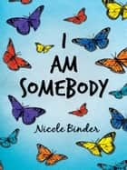 I Am Somebody ebook by Nicole Binder