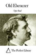Old Ebenezer ebook by Opie Read