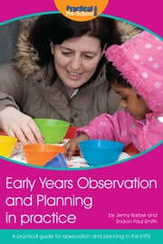 Early Years Observation and Planning in Practice - A Practical Guide for Observation and Planning in the EYFS ebook by Jenny Barber