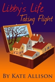 Libby's Life: Taking Flight (Volume 1 of Libby's Life) ebook by Kate Allison