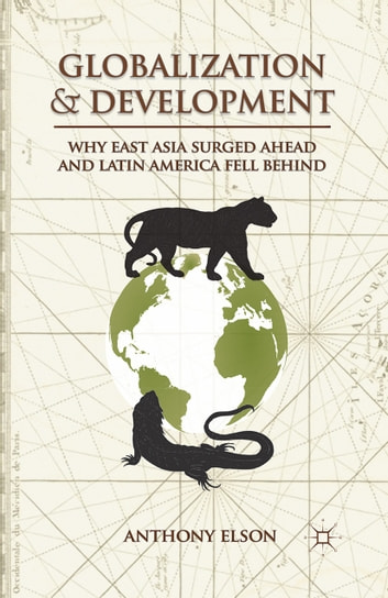 Globalization and Development - Why East Asia Surged Ahead and Latin America Fell Behind ebook by A. Elson
