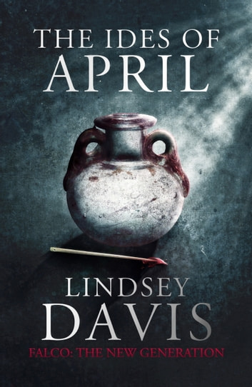 The Ides of April - Flavia Albia 1 (Falco: The New Generation) ebook by Lindsey Davis