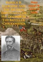 Patrick R. Cleburne And The Tactical Employment Of His Division At The Battle Of Chickamauga ebook by Major Joseph M. Lance III USMC