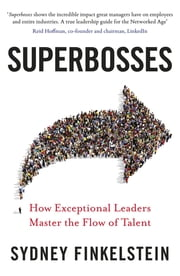 Superbosses - How Exceptional Leaders Master the Flow of Talent ekitaplar by Sydney Finkelstein