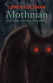 Mothman and Other Curious Encounters ebook by Loren Coleman