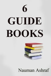 6 Guide Books - A Good Collection ebook by Nauman Ashraf