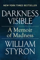 Darkness Visible ebook by William Styron